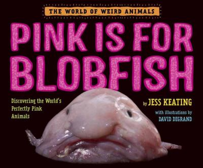 Book title: Pink is for Pink is for Blobfish by Jess Keating