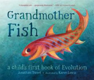 Book title: Grandmother Fish A Child's First Book of Evolution by Jonathan Tweet