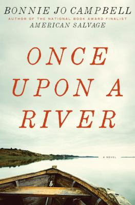 Book title  Once upon a River by Bonnie Jo Campbell