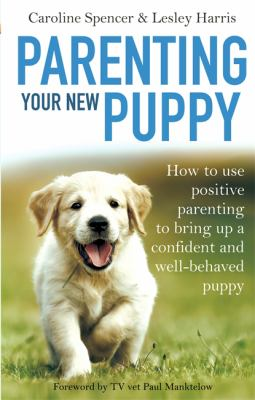 book cover image: Parenting Your New Puppy by Caroline Spencer & Lesley Harris